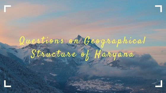 Questions on Geographical Structure of Haryana